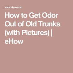 How to Get Odor Out of Old Trunks (with Pictures) | eHow