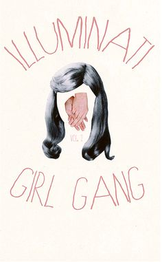 ILLUMINATI GIRL GANG IGG is a zine dedicated to showcasing female perspectives in art and literature.