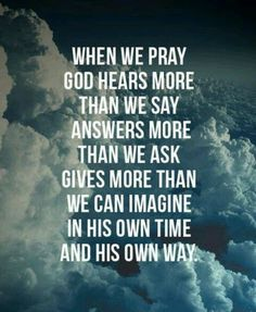 When we pray God hears more than we say, answers more than we ask, gives more than we can imagine in His own time and His own way. #cdff #onlinedating #christiandating #christianquotes #christianinspiration