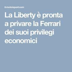 La Liberty è pronta a privare la Ferrari dei suoi privilegi economici