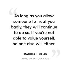 """""""As long as you allow someone to treat you badly."""" ~ Rachel Hollis """"Girl, Wash Your Face"""" Post Quotes, Girl Quotes, Quotes To Live By, Me Quotes, Motivational Quotes, Inspirational Quotes, Discover Quotes, Rachel Hollis, Encouragement"""