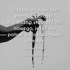 Charles Knight cytat o porażkach Motivational Words, Inspirational Thoughts, Self Development, Motto, Sentences, Coaching, Therapy, English Course, Advice
