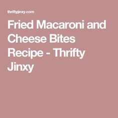 Fried Macaroni and Cheese Bites Recipe - Thrifty Jinxy