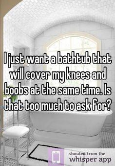 I want a bathtub that covers my knees