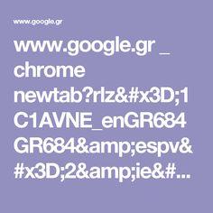 www.google.gr _ chrome newtab?rlz=1C1AVNE_enGR684GR684&espv=2&ie=UTF-8