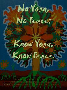 No Yoga, No Peace; Know Yoga, Know Peace. #yogaquote, #yogatree, #yogicart# #karmym #yogaconsciousness