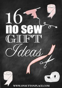 Gift ideas for women, kids and the home. All No Sew and super easy!