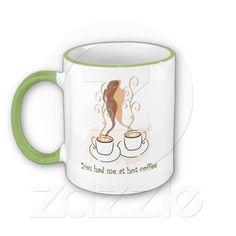 You Had Me At Hot Coffee Mug