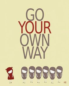 GO YOUR OWN WAY - i love the little girls at the bottom