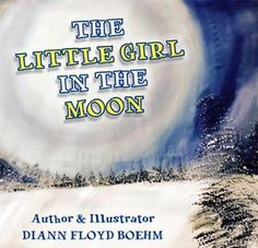 The Little Girl in the Moon is written and illustrated by my friend and very talented artist and author, Diann Floyd Boehm and proudly published by OC Publishing.