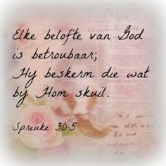 "Teks - ""Elke belofte van God is betroubaar; Hy beskerm die wat by Hom skuil. Uplifting Christian Quotes, Christian Quotes Images, Christian Messages, Psalms Quotes, Scripture Quotes, Jesus Quotes, Bible Verses, Scriptures, Inspirational Qoutes"