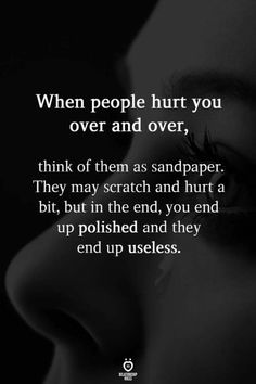 Moving On Quotes : Think of them as sandpaper. Moving On Quotes : Think of them as sandpaper.Moving On Quotes : Think of them as sandpaper.You have entered an incorrect email addres Quotable Quotes, Wisdom Quotes, Words Quotes, Quotes To Live By, Me Quotes, Motivational Quotes, Inspirational Quotes, Sayings, Being Too Nice Quotes