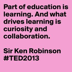 """""""Part of is And what drives learning is and - Sir Ken Robinson Drama Education, Education Quotes, Inquiry Based Learning, Project Based Learning, Cool Words, Wise Words, Ken Robinson, Innovation, School Psychology"""