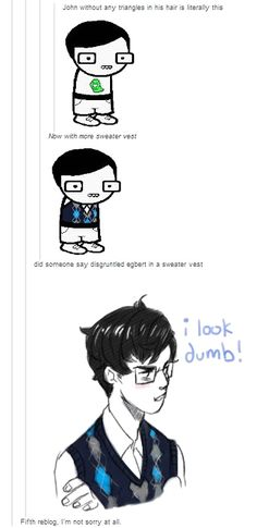 ((John Egbert with slicked back hair and a sweater vest. So proper, the Maryams will be jealous. Homestuck Comic, Homestuck Funny, Home Stuck, Davekat, And So It Begins, At Least, Geek Stuff, Told You So, Troll
