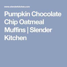 Pumpkin Chocolate Chip Oatmeal Muffins | Slender Kitchen