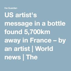 US artist's message in a bottle found 5,700km away in France – by an artist | World news | The Guardian