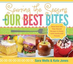 Savoring the Seasons With Our Best Bites by Sara Wells, http://www.amazon.com/dp/1609071328/ref=cm_sw_r_pi_dp_c3oFqb1Y2AP6Q