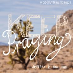 "LDS Quotes: ""Keep praying."" —Jeffrey R. Holland"