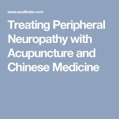 Treating Peripheral Neuropathy with Acupuncture and Chinese Medicine