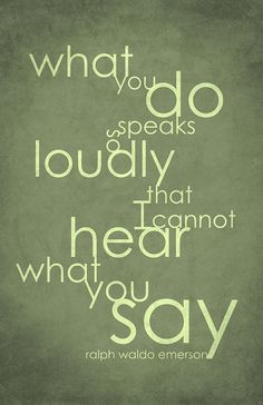 Art Ralph Waldo Emerson Quote Poster, 11x17 What you do speaks so loudly that I cannot hear what you say $10.00