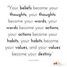 """Your beliefs become your thoughts, your thoughts become your words, your words become your actions, your actions become your habits, your habits become your values, and your values become your destiny."" — Mahatma Gandhi #quotes #inspiration #motivation #inmyflow"
