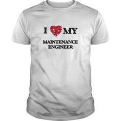 I love my Maintenance Engineer T-Shirts, Hoodies. BUY IT NOW ==► Funny Tee Shirts