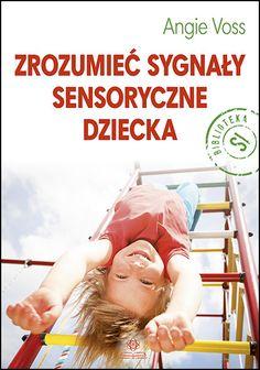 ZROZUMIEĆ SYGNAŁY SENSORYCZNE DZIECKA Sensory Integration, Asd, Special Education, Kindergarten, Reading, Books, Therapy, Literatura, Speech Language Therapy