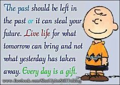 The past should be left in the past or it can steal your future. Charlie Brown, Snoopy
