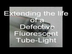 Extend Defective Fluorescent Tube-Light Life - All