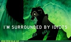 And finally, when you're surrounded by idiots. | 24 Sassy Villain Comebacks Every Disney Fan Still Uses