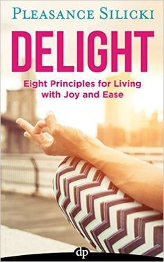 Delight: Eight Principles for Living with Joy and Ease - Kindle edition by Pleasance Silicki. Health, Fitness & Dieting Kindle eBooks @ Amazon.com.