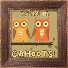 Cahoots Owls Prints by Todd Goldman Owl Quotes, Owl Sayings, Time Sayings, Owl Classroom, Owl Always Love You, Little Owl, Owl Print, Cute Owl, Painted Rocks