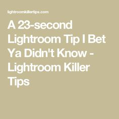 A 23-second Lightroom Tip I Bet Ya Didn't Know - Lightroom Killer Tips