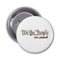 We the People... are pissed! Button