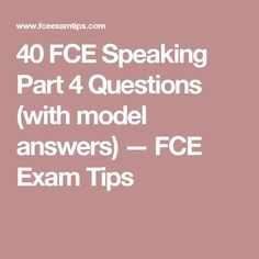 40 FCE Speaking Part 4 Questions (with model answers) — FCE Exam Tips
