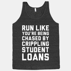 Run Like You're Being Chased By Crippling Student Loans