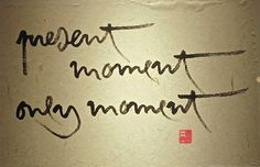 Wake Up International Present moment, only moment, Thich Nhat Hanh  Spread by www.fairtrademarket.com supporting #fairtrade