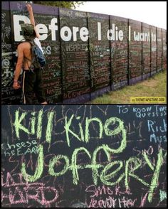 Before I die I want to...  kill Joffery. Game of Thrones