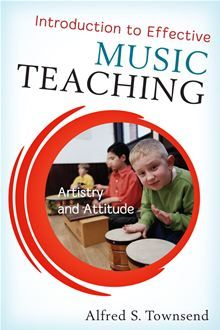 Introduction to Effective Music Teaching Artistry and Attitude