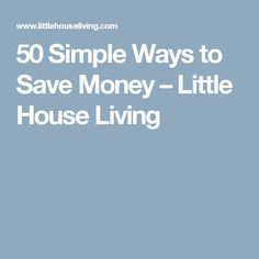50 Simple Ways to Save Money – Little House Living