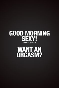 Morning sex quotes for him and her - enjoy a sexy and good morning! Here you'll find our original morning sex quotes! Hot Quotes, Kinky Quotes, Couple Quotes, Good Morning Sexy, Good Morning Quotes For Him, Flirty Funny, Seductive Quotes, Making Love, Naughty Quotes