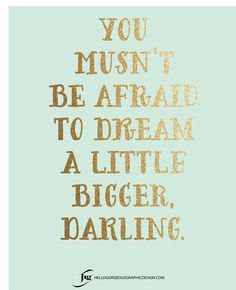 """""""You mustn't be afraid to #dream a little bigger, darling."""" #quote #inspiration"""