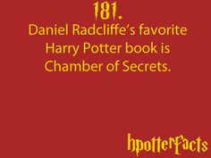 Harry Potter Facts #181:    Daniel Radcliffe's favorite Harry Potter book is Chamber of Secrets.