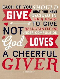 """God Loves A Cheerful Giver. - 2nd Corinthians 9:7, """"Every man according as he purposeth in his heart, so let him give; not grudgingly, or of necessity: for God loveth a cheerful giver."""" - http://access-jesus.com/2_Corinthians/2_Corinthians_9.html"""