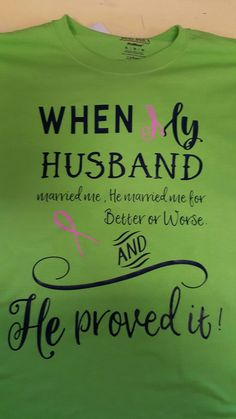219312ef9eadd Breast cancer awareness shirt that I made. When my husband married me. Cancer  Survivor