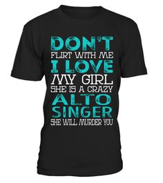 """# Alto Singer - Dont Flirt .    Don't Flirt With Me I Love My Girl She is a Crazy Alto Singer She Will Murder You Job ShirtsSpecial Offer, not available anywhere else!Available in a variety of styles and colorsBuy yours now before it is too late! Secured payment via Visa / Mastercard / Amex / PayPal / iDeal How to place an order  Choose the model from the drop-down menu Click on """"Buy it now"""" Choose the size and the quantity Add your delivery address and bank details And that's it!"""