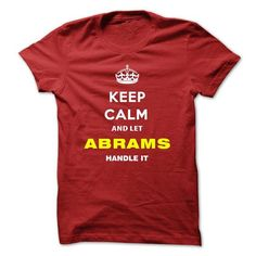 Keep Calm And Let Abrams Handle It - #teacher gift #day gift. WANT IT => https://www.sunfrog.com/Names/Keep-Calm-And-Let-Abrams-Handle-It-tnlrp.html?68278