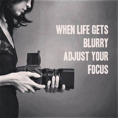 When life gets blurry adjust your focus | Anonymous ART of Revolution
