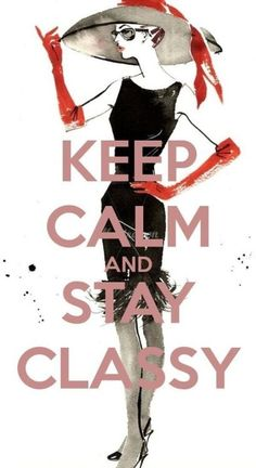 Stay classy #fashionquotes #quotes