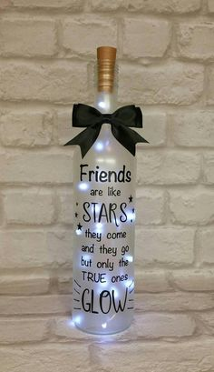 This beautiful light up wine bottle would make a lovely gift for a special friend. The bottle has a frosted look and the quote is made using high quality black vinyl. The quote reads Friends are like stars they come and they go but only the true ones glow Inside the bottle are